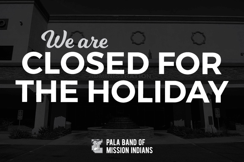 Pala Band of Mission Indians Pala Holiday Closed